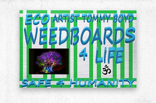 ECO WEEDBOARDS 4 LIFE   ECO ARTIST TOMMY BOYD  Metal print