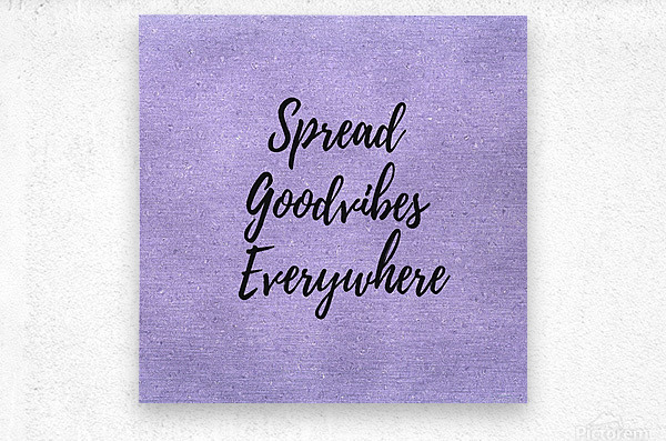 Spread Good Vibes Everywhere   Metal print