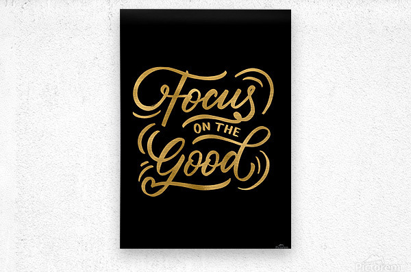 Focus on the Good  Metal print