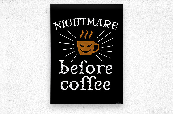 Nightmare Before Coffee  Metal print
