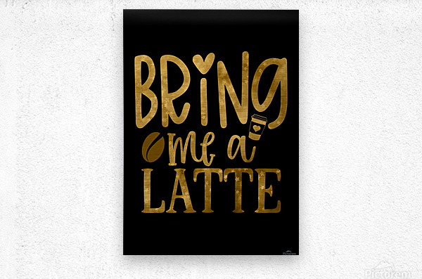 Bring me a Latte  Metal print