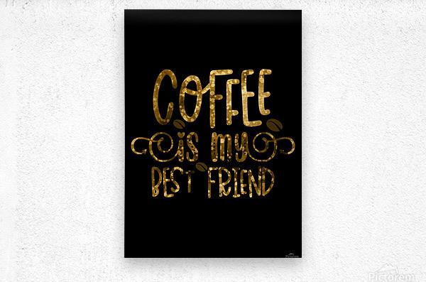 Coffee is my Best Friend  Metal print