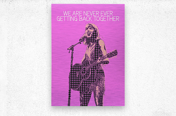 We Are Never Ever Getting Back Together   Taylor Swift  Metal print