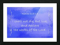 Psalm 118 17 4BL Picture Frame print