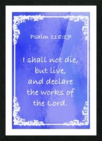Psalm 118 17 8BL Picture Frame print