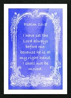 Psalm 16 8 7BL Picture Frame print