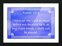 Psalm 16 8 2BL Picture Frame print