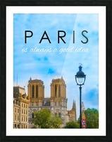 Paris...is always a good idea Picture Frame print