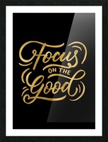 Focus on the Good Picture Frame print