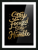 Stay Focused Stay Humble Picture Frame print