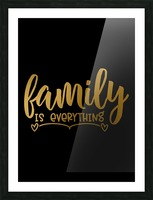 Family is Everything Picture Frame print