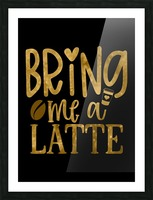 Bring me a Latte Picture Frame print