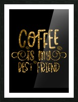 Coffee is my Best Friend Picture Frame print