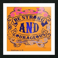 Be Strong and Courageous Picture Frame print