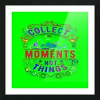 Collect moments not things Picture Frame print