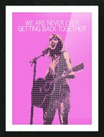 We Are Never Ever Getting Back Together   Taylor Swift Picture Frame print