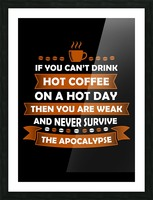 Hot Coffee Survival Condition Picture Frame print
