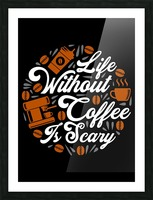 Life without Coffee panic Picture Frame print