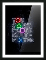 YOU CANT PAUSE MULTI-PLAYER Picture Frame print