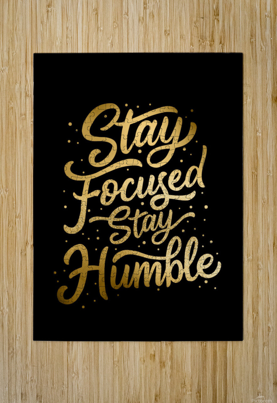 Stay Focused Stay Humble  HD Metal print with Floating Frame on Back