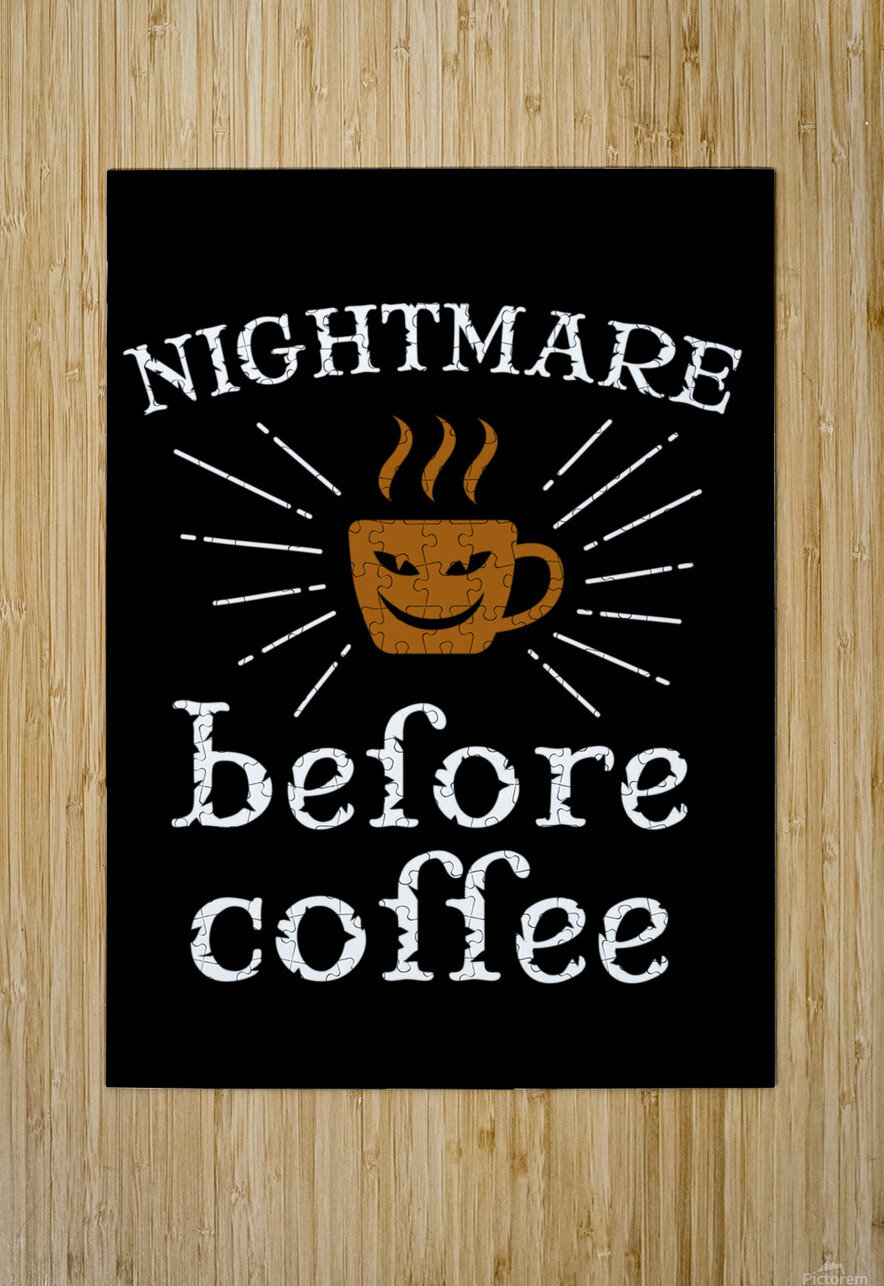Nightmare Before Coffee  HD Metal print with Floating Frame on Back