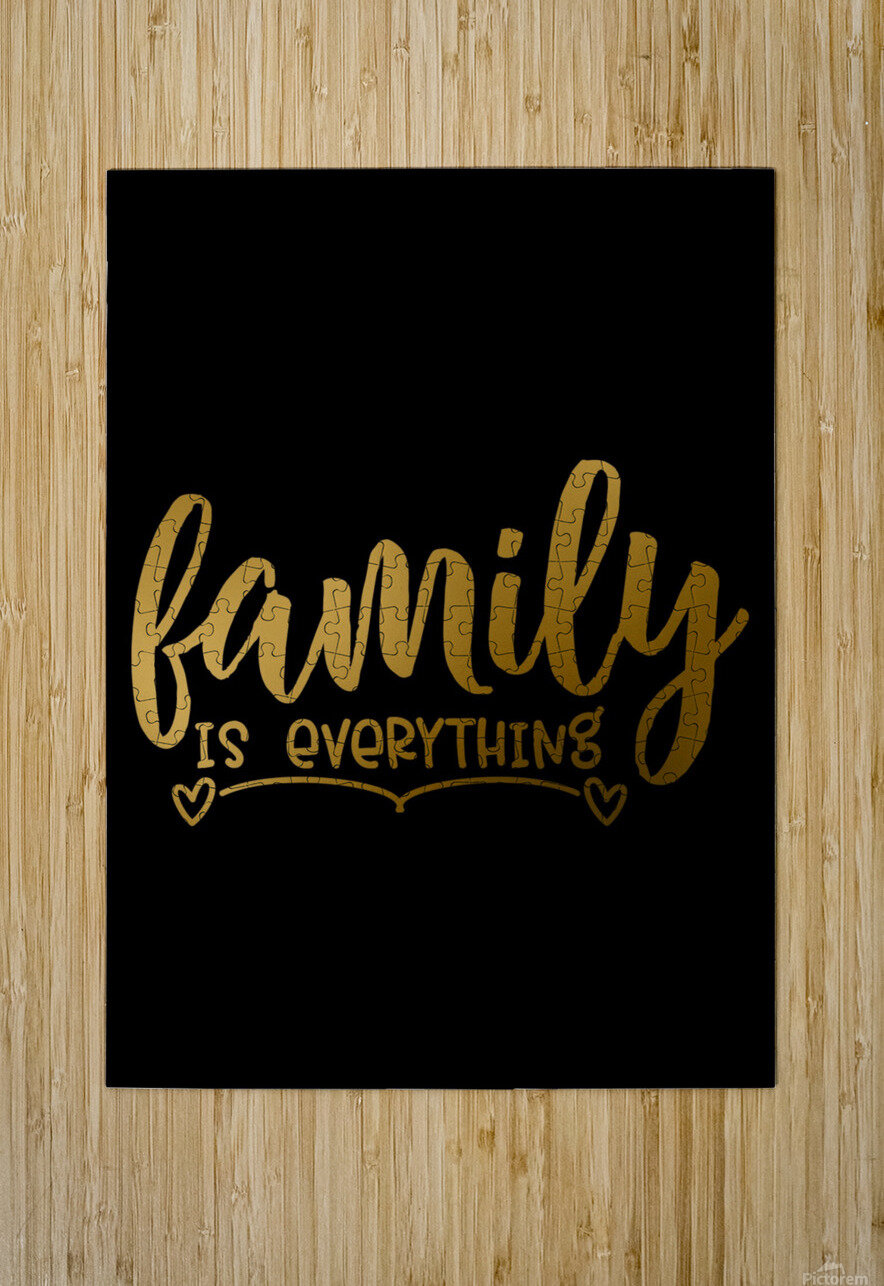 Family is Everything  HD Metal print with Floating Frame on Back