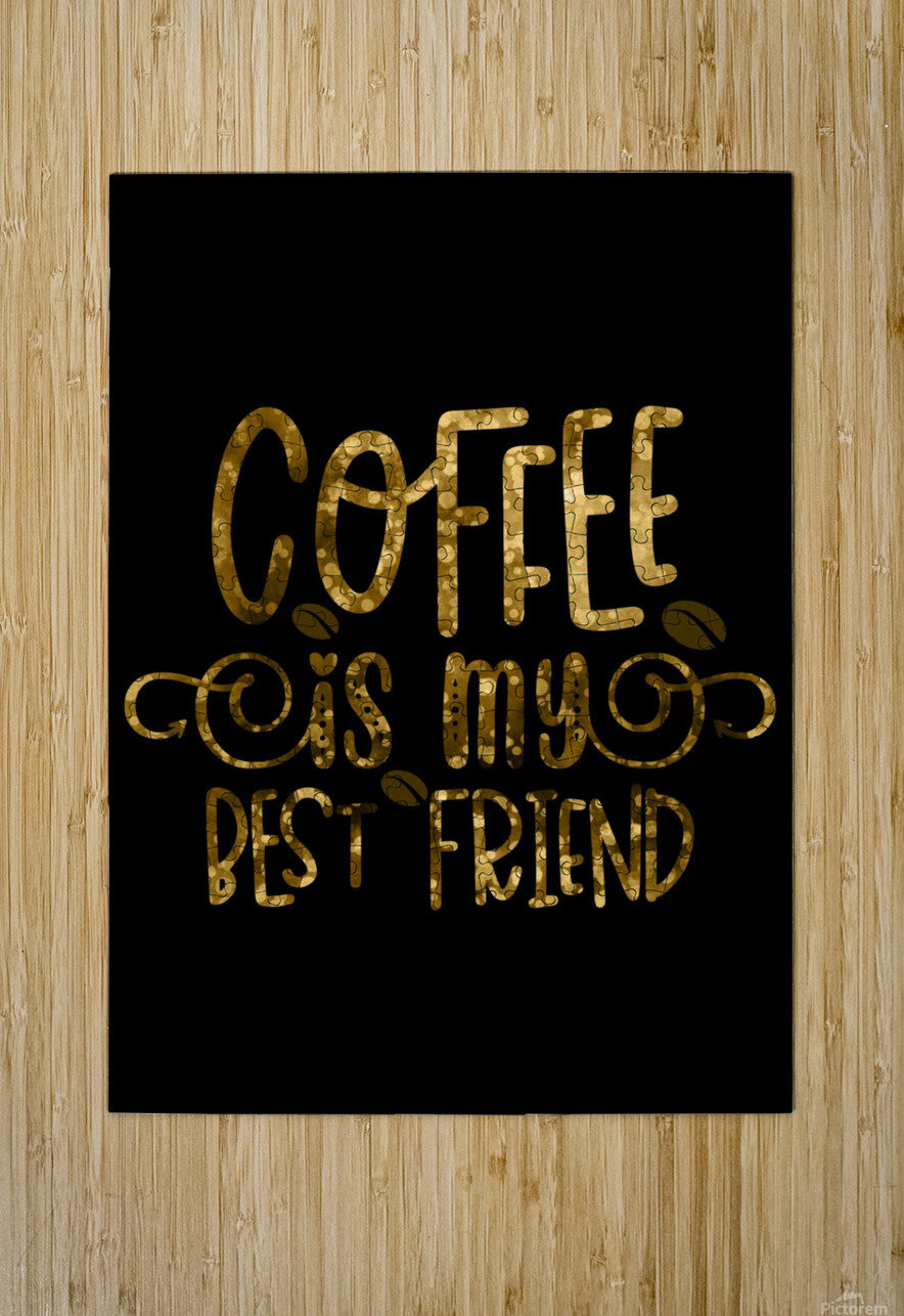 Coffee is my Best Friend  HD Metal print with Floating Frame on Back