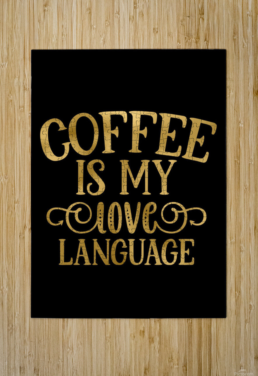Coffee is my Love Language  HD Metal print with Floating Frame on Back