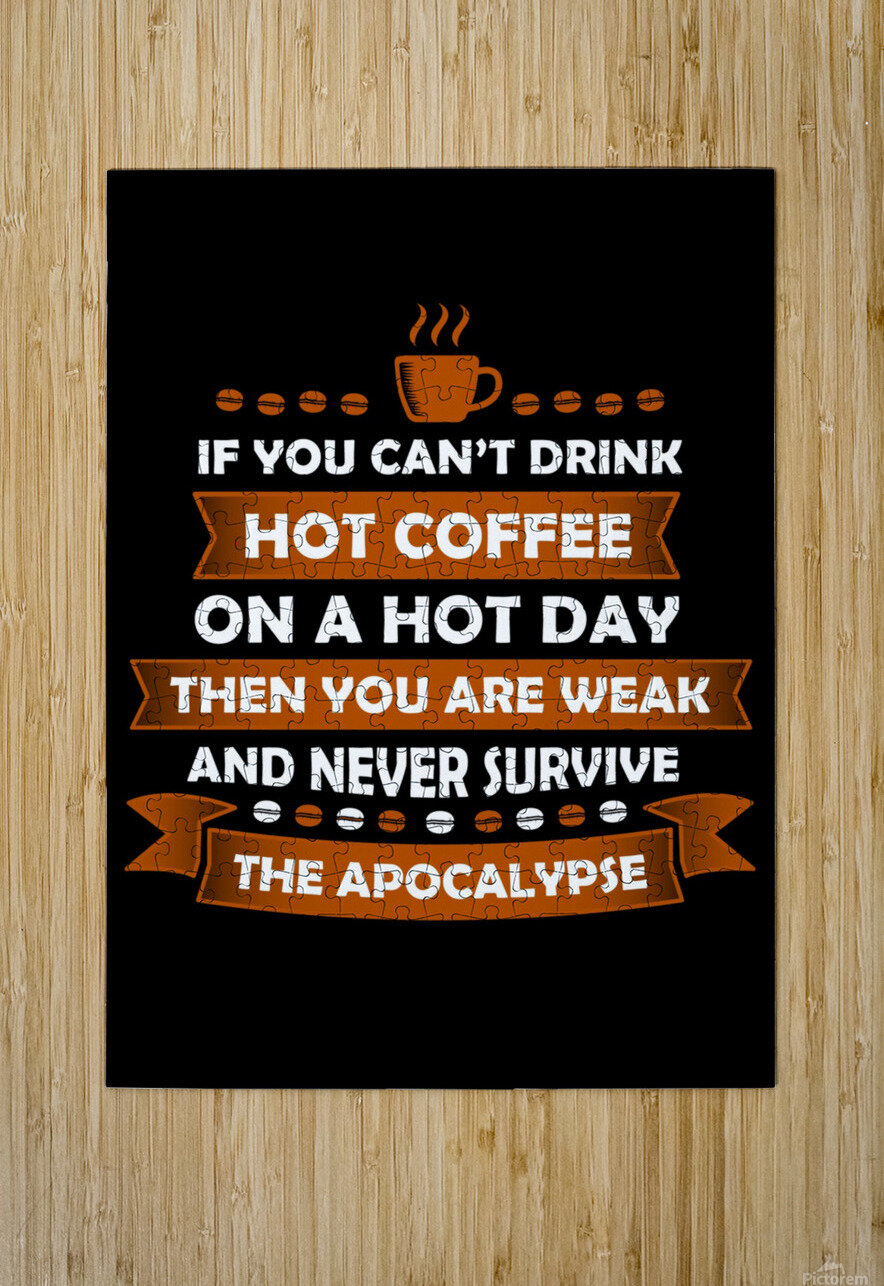 Hot Coffee Survival Condition  HD Metal print with Floating Frame on Back