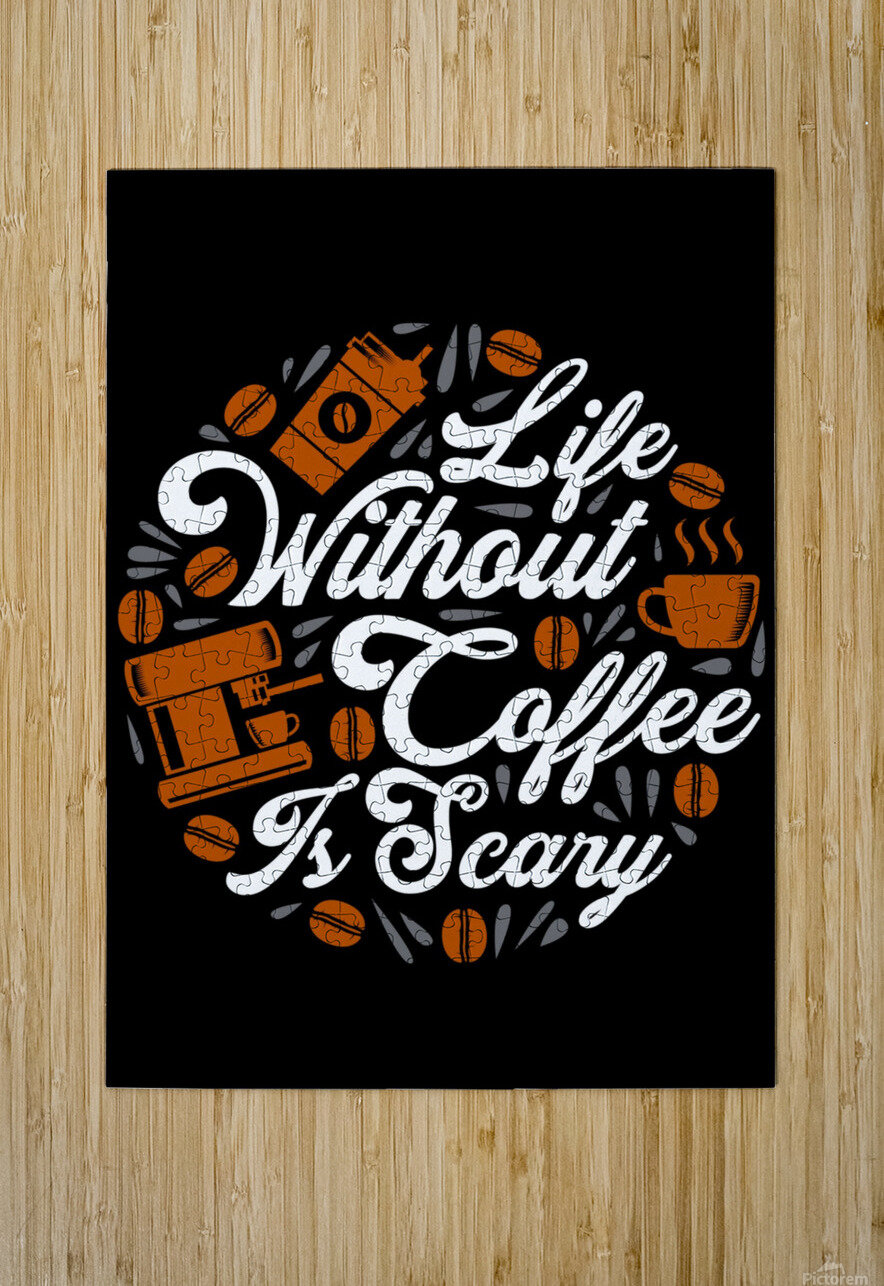 Life without Coffee panic  HD Metal print with Floating Frame on Back
