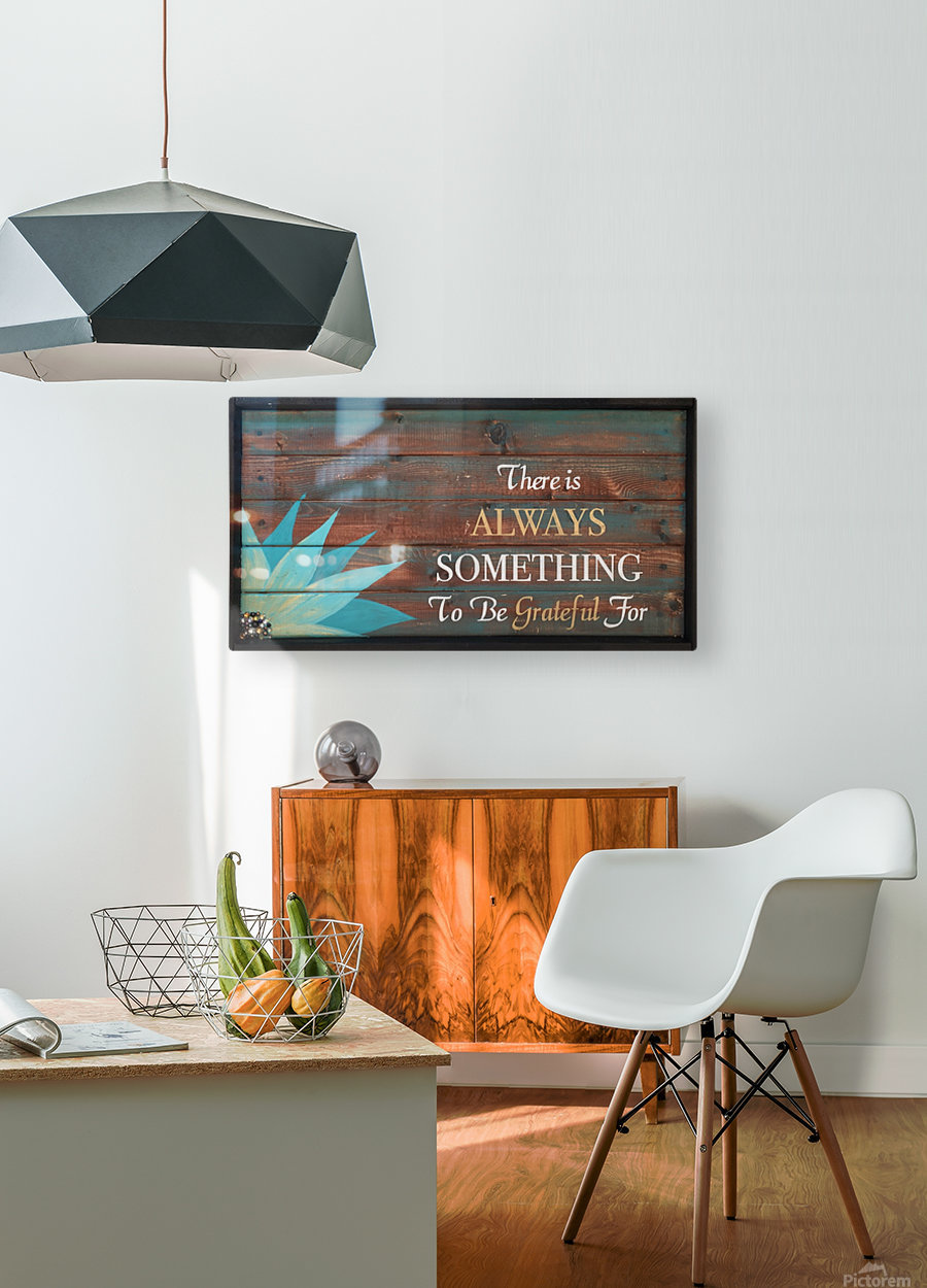 There is Always Something to be Grateful for  HD Metal print with Floating Frame on Back