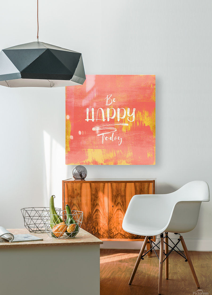 Be HAPPY Today  HD Metal print with Floating Frame on Back