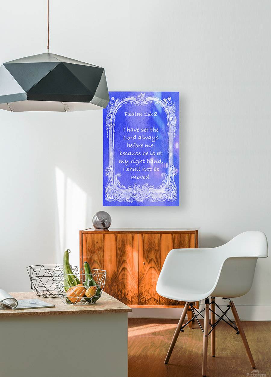 Psalm 16 8 7BL  HD Metal print with Floating Frame on Back