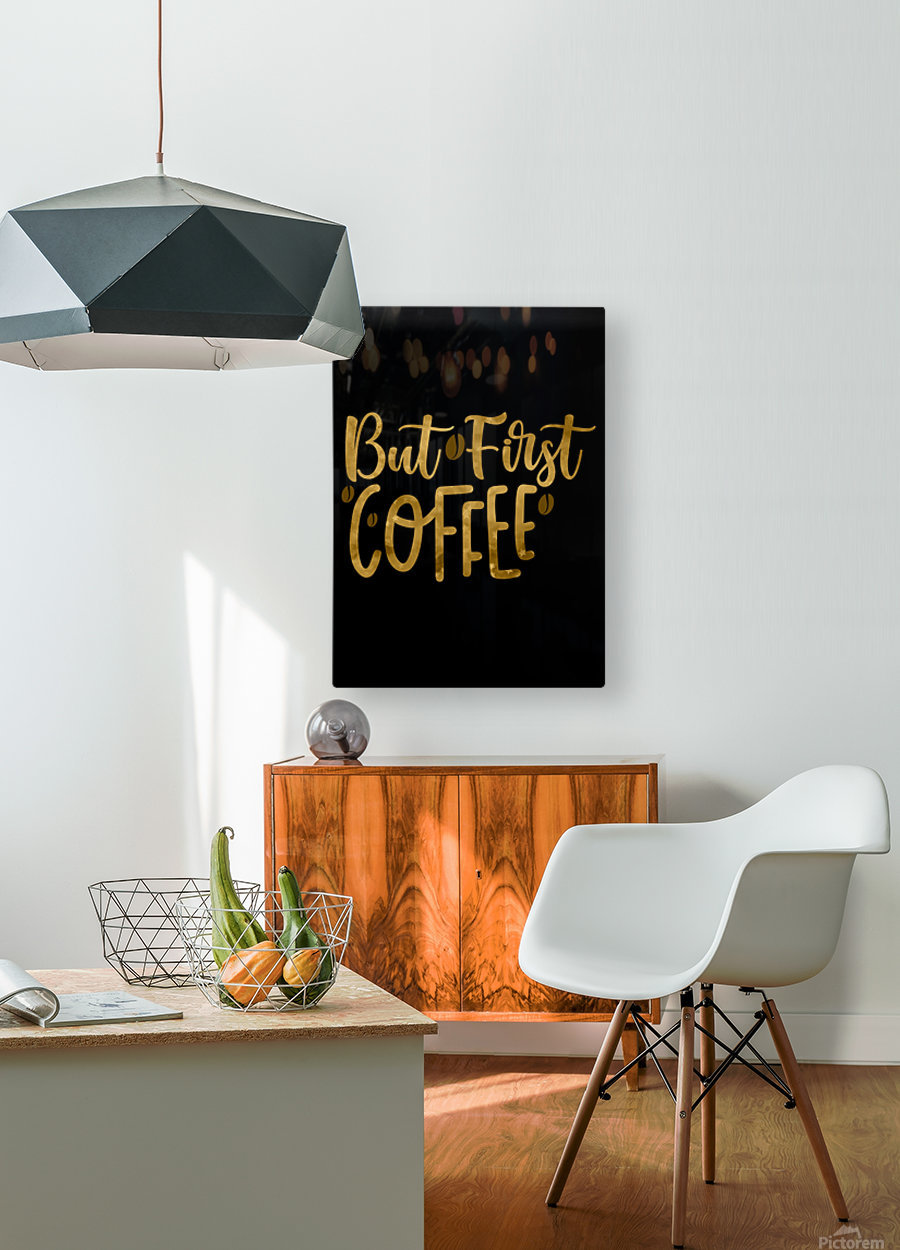 But First Coffee  HD Metal print with Floating Frame on Back