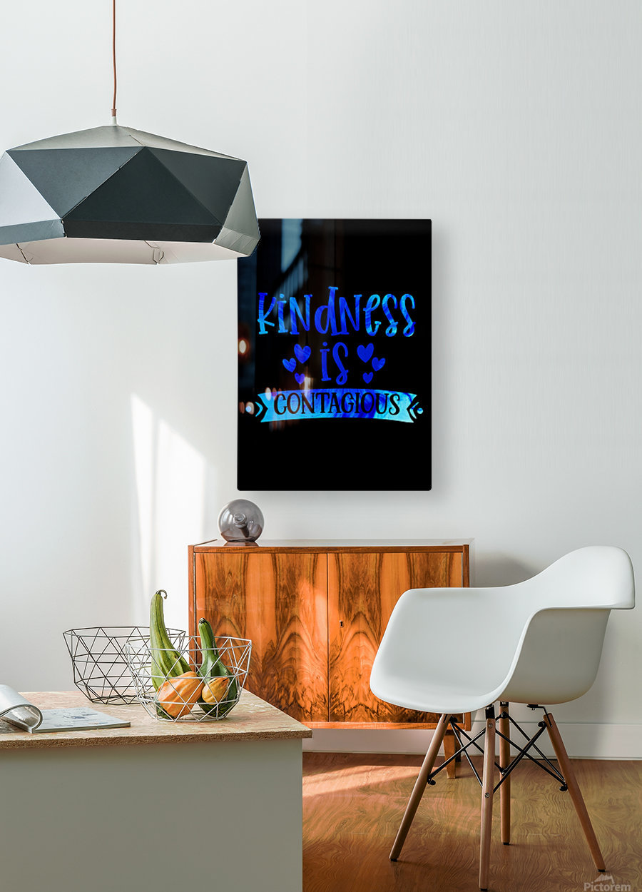 Kindness is Contagious  HD Metal print with Floating Frame on Back