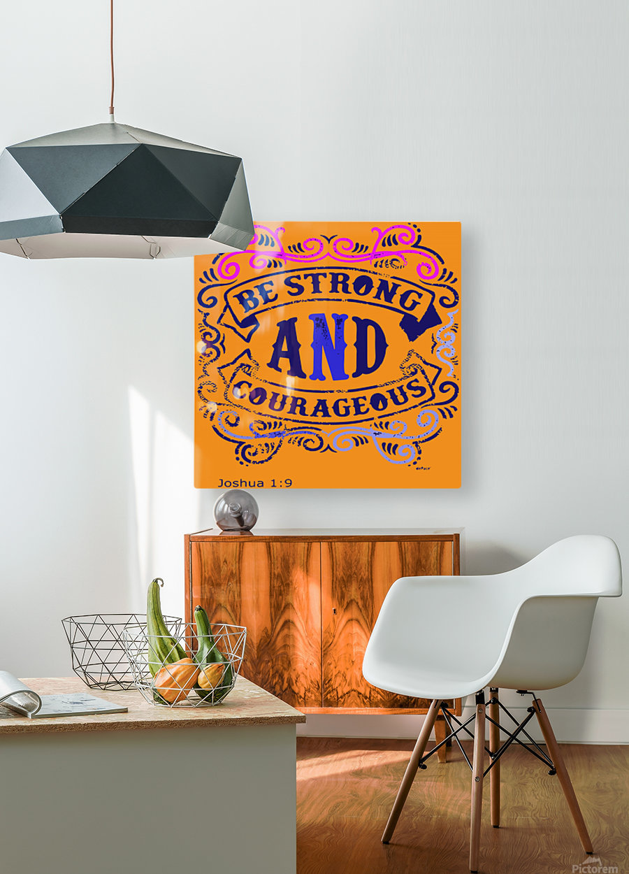 Be Strong and Courageous  HD Metal print with Floating Frame on Back