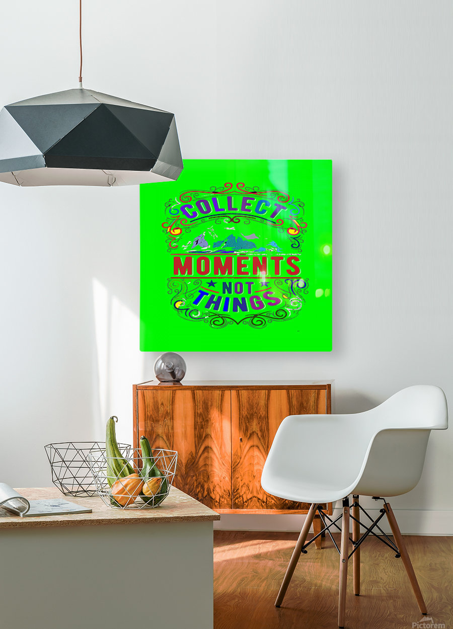 Collect moments not things  HD Metal print with Floating Frame on Back