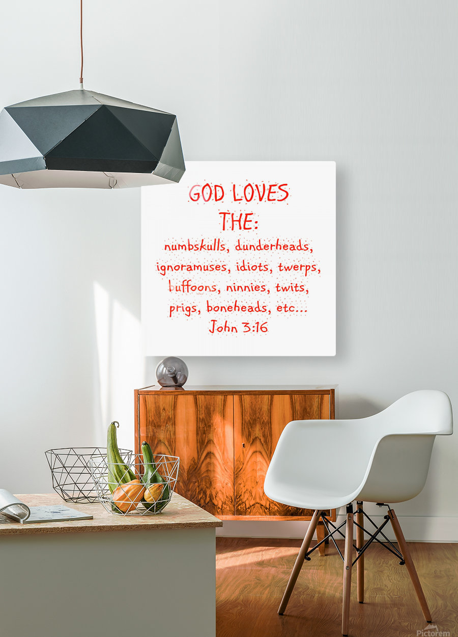 GOD Loves the  HD Metal print with Floating Frame on Back