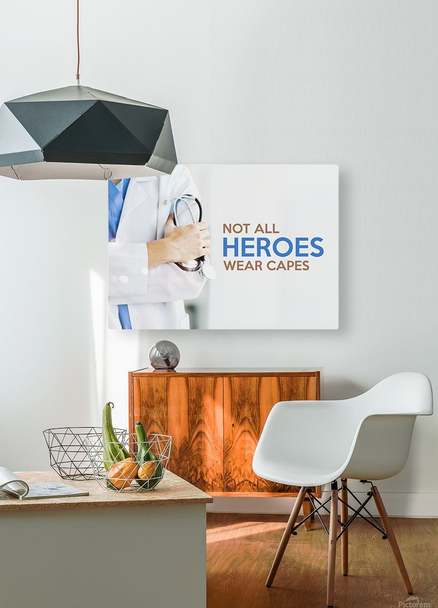 Not All Heroes Wear Capes  HD Metal print with Floating Frame on Back