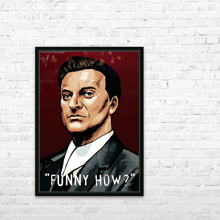Joe Pesci in Goodfellas - Funny How HD Sublimation Metal print with Decorating Float Frame (BOX)