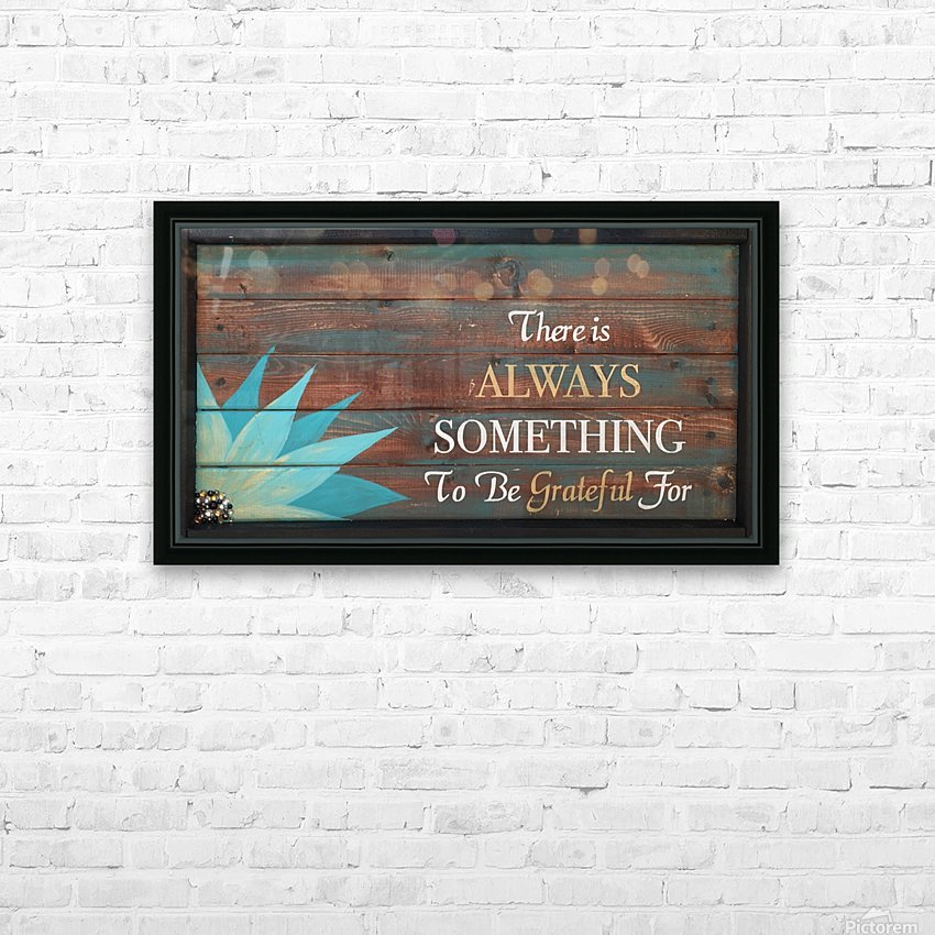 There is Always Something to be Grateful for HD Sublimation Metal print with Decorating Float Frame (BOX)