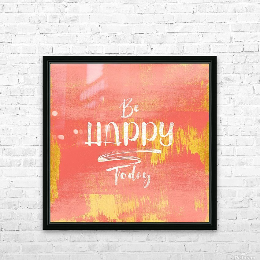 Be HAPPY Today HD Sublimation Metal print with Decorating Float Frame (BOX)