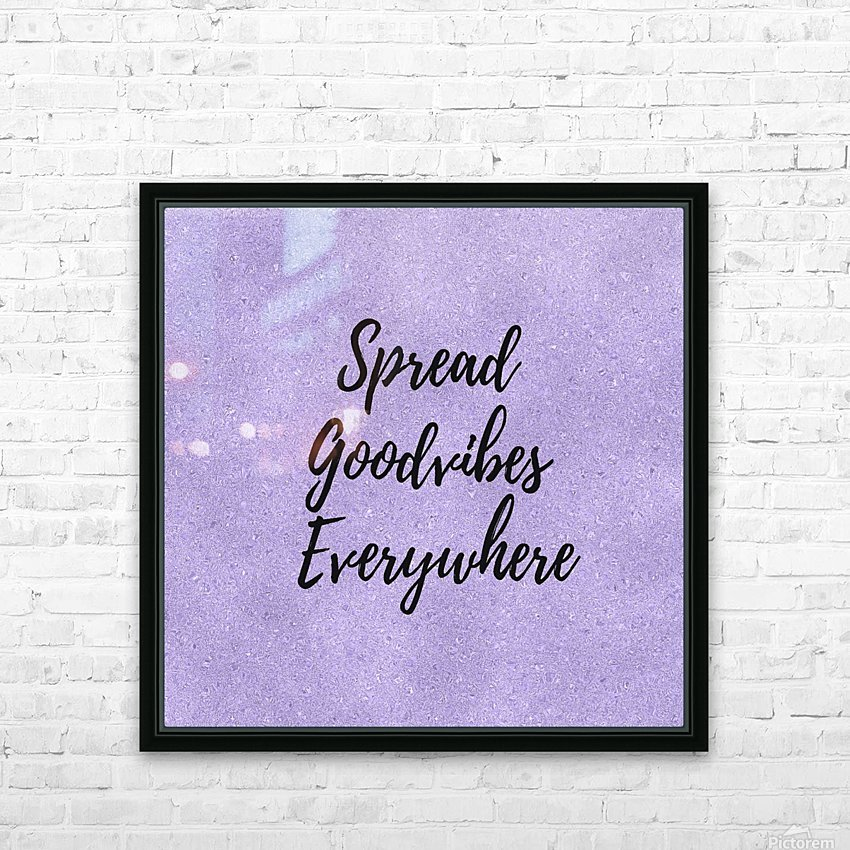 Spread Good Vibes Everywhere  HD Sublimation Metal print with Decorating Float Frame (BOX)