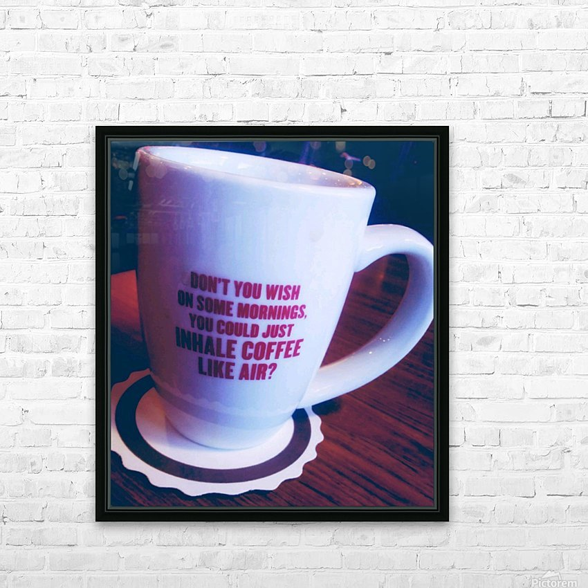 The cup that says it all  HD Sublimation Metal print with Decorating Float Frame (BOX)