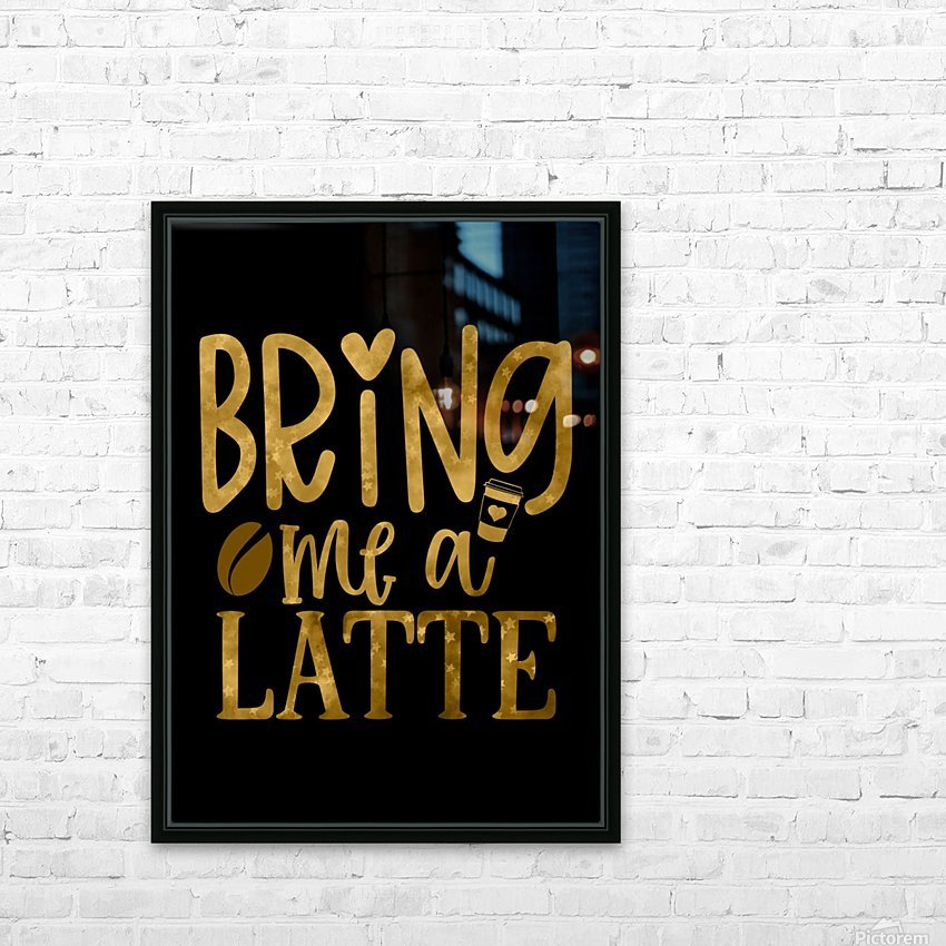 Bring me a Latte HD Sublimation Metal print with Decorating Float Frame (BOX)