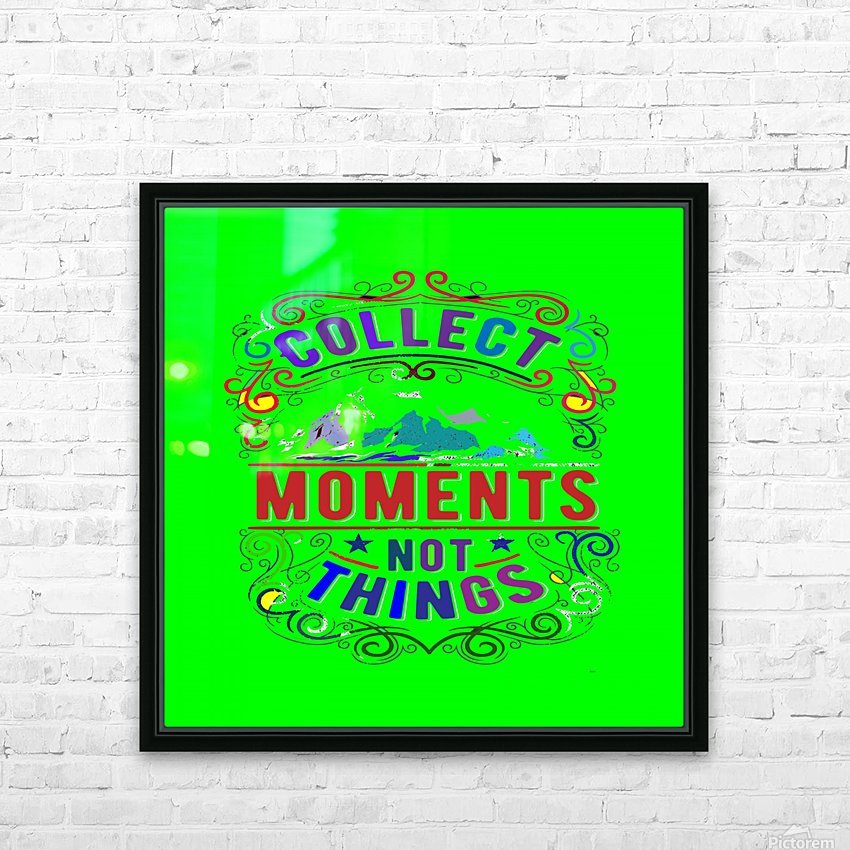 Collect moments not things HD Sublimation Metal print with Decorating Float Frame (BOX)