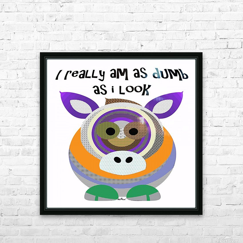 I REALLY AM DUMB AS I LOOK HD Sublimation Metal print with Decorating Float Frame (BOX)