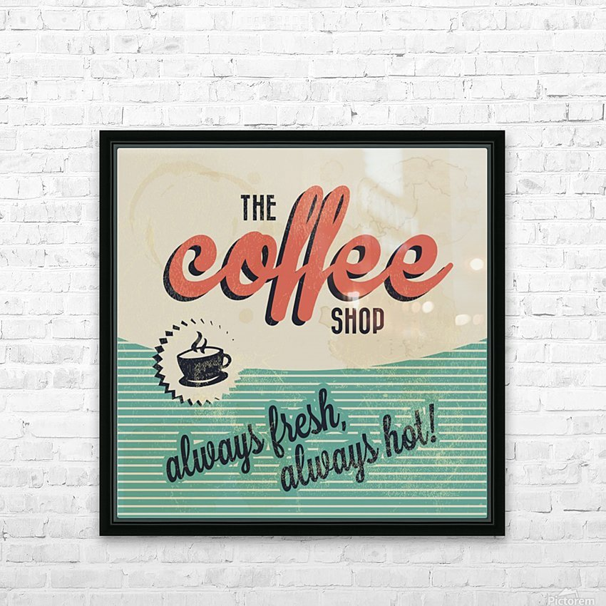Coffe wallpaper grunge style always fresh always hot vintage retro poster HD Sublimation Metal print with Decorating Float Frame (BOX)