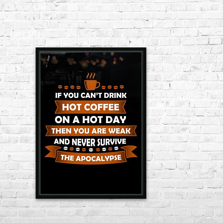 Hot Coffee Survival Condition HD Sublimation Metal print with Decorating Float Frame (BOX)