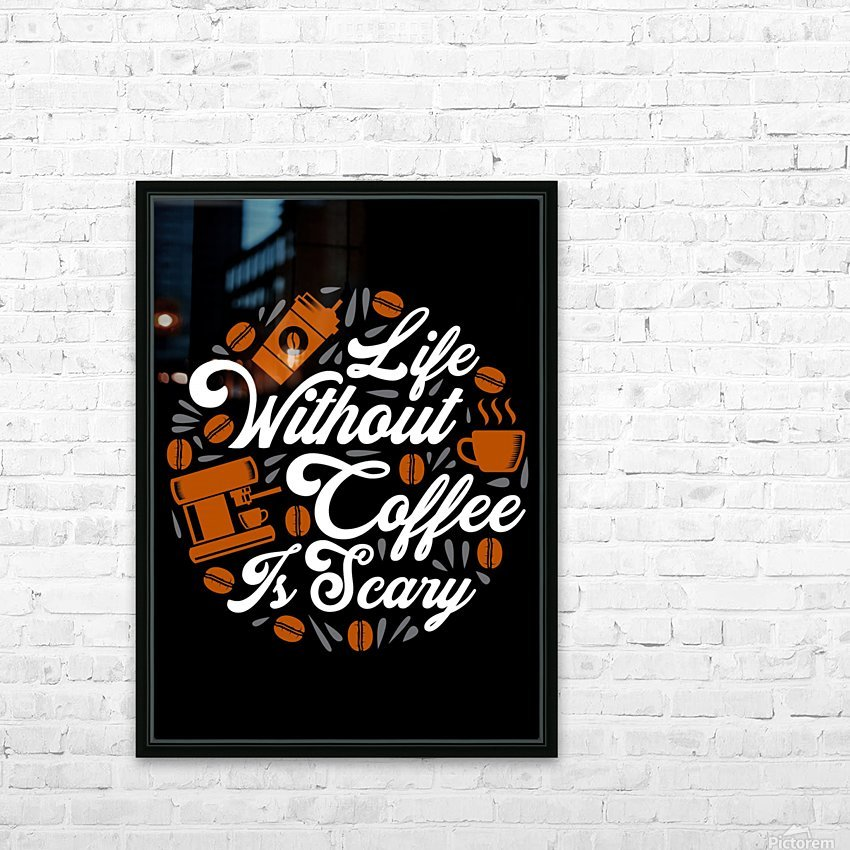 Life without Coffee panic HD Sublimation Metal print with Decorating Float Frame (BOX)